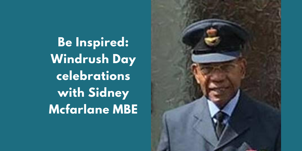 Be Inspired: Windrush Day celebration with Sidney Mcfarlane MBE