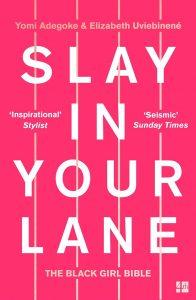Slay In Your Lane: The Black Girl Bible by Elizabeth Uviebinené and Yomi Adegoke